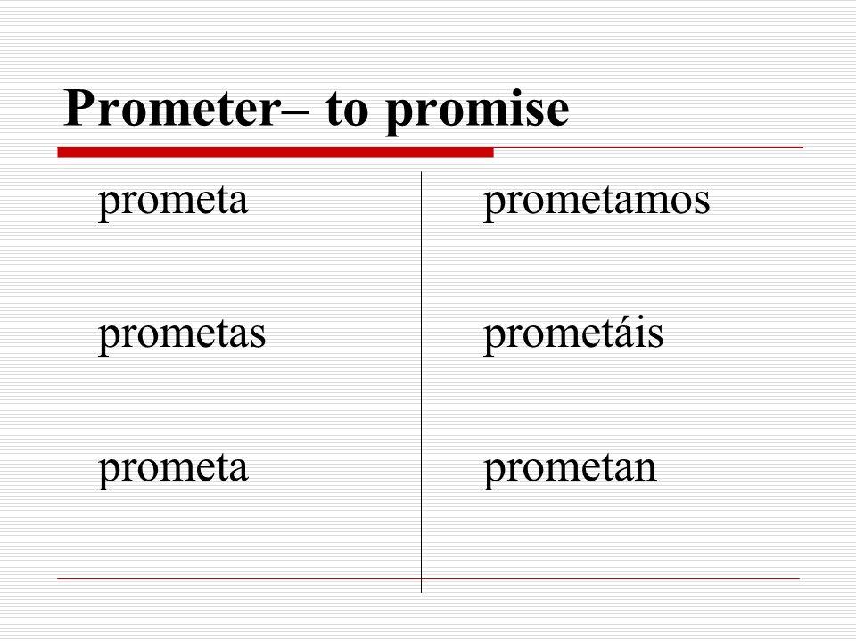 Prometer– to promise prometa prometas prometa prometamos prometáis prometan