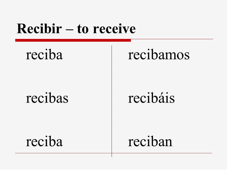 Recibir – to receive reciba recibas reciba recibamos recibáis reciban