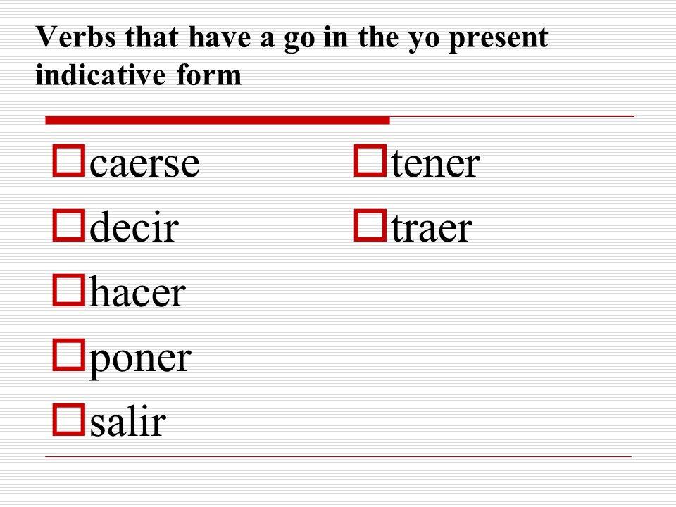 Verbs that have a go in the yo present indicative form caerse decir hacer poner salir tener traer