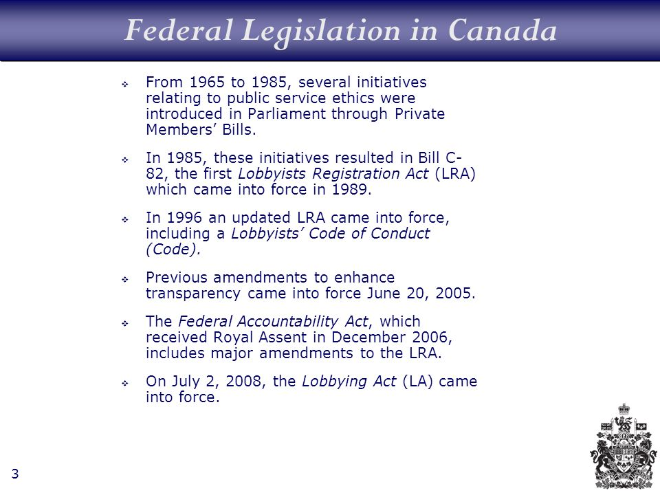 3 Federal Legislation in Canada From 1965 to 1985, several initiatives relating to public service ethics were introduced in Parliament through Private Members Bills.