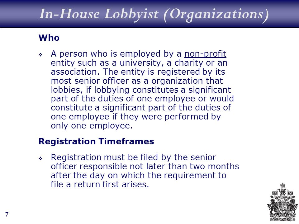 7 In-House Lobbyist (Organizations) Who A person who is employed by a non-profit entity such as a university, a charity or an association.