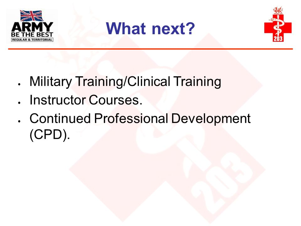 What next? Military Training/Clinical Training Instructor Courses. Continued Professional Development (CPD).