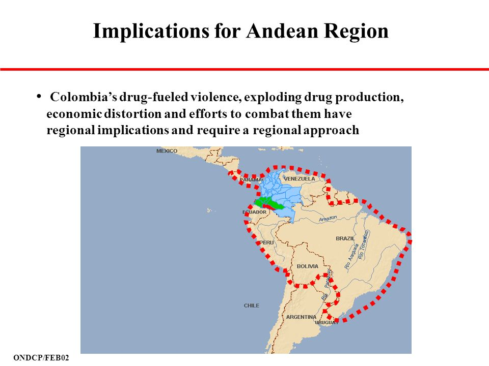 ONDCP/FEB02 Colombias drug-fueled violence, exploding drug production, economic distortion and efforts to combat them have regional implications and r