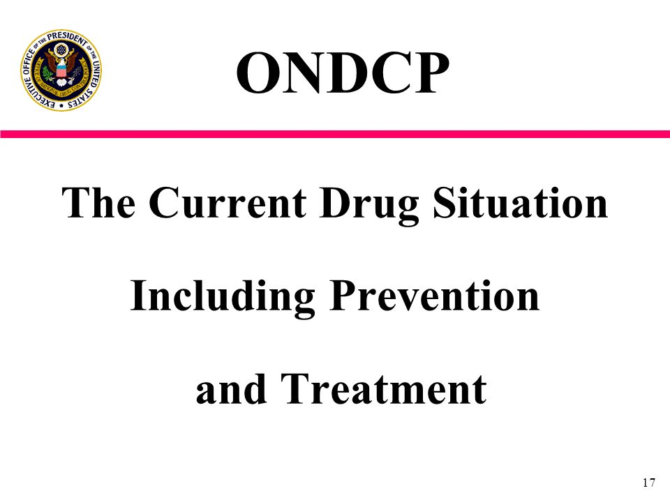 17 The Current Drug Situation Including Prevention and Treatment ONDCP