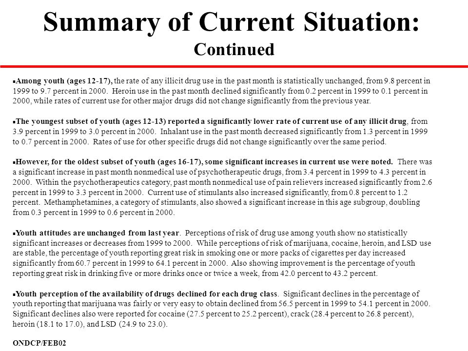 ONDCP/FEB02 Summary of Current Situation: Continued n Among youth (ages 12-17), the rate of any illicit drug use in the past month is statistically un