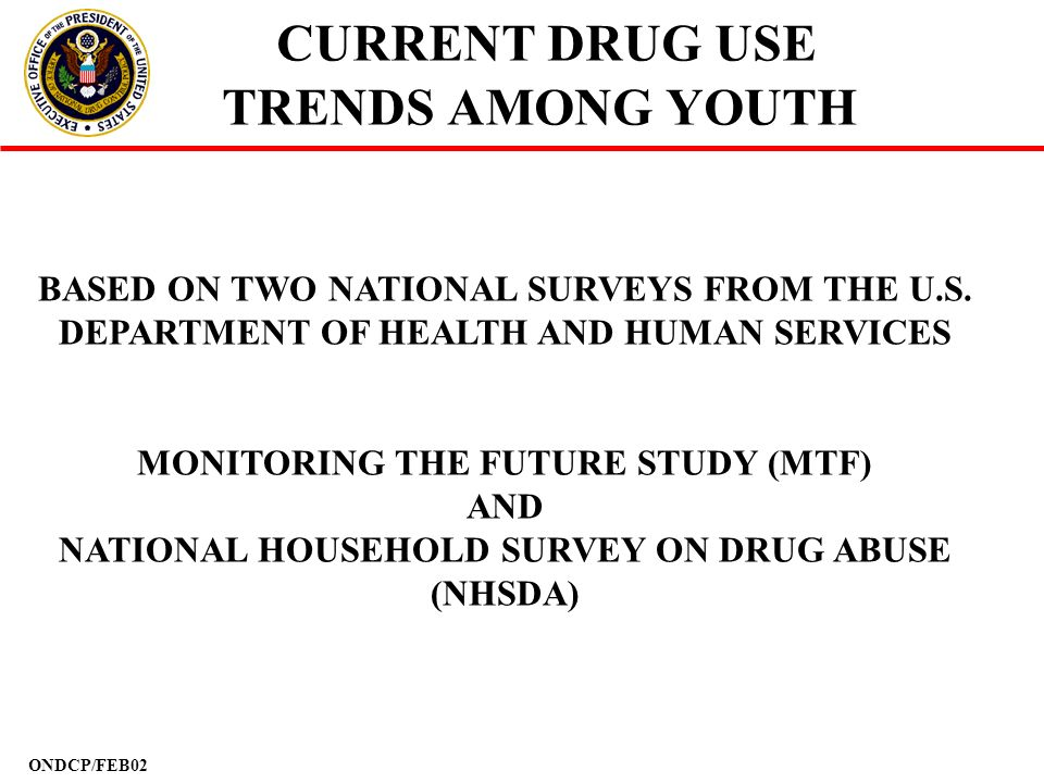 ONDCP/FEB02 CURRENT DRUG USE TRENDS AMONG YOUTH BASED ON TWO NATIONAL SURVEYS FROM THE U.S. DEPARTMENT OF HEALTH AND HUMAN SERVICES MONITORING THE FUT