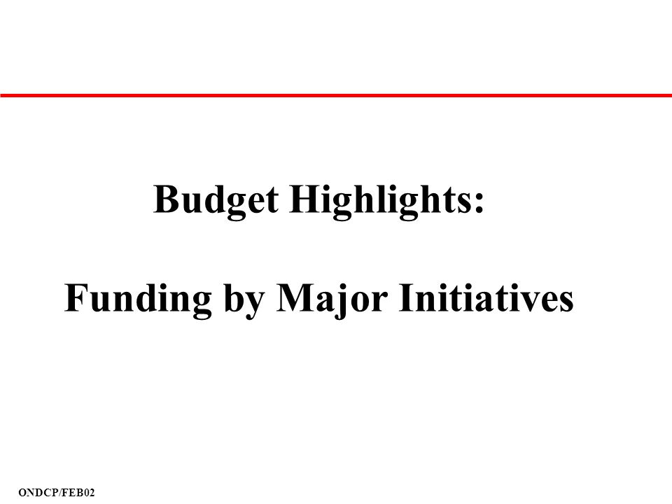 ONDCP/FEB02 Budget Highlights: Funding by Major Initiatives
