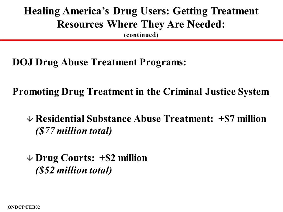 ONDCP/FEB02 DOJ Drug Abuse Treatment Programs: Promoting Drug Treatment in the Criminal Justice System â Residential Substance Abuse Treatment: +$7 mi