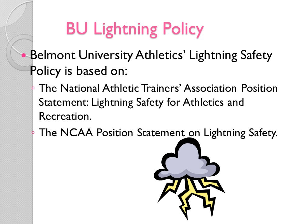 BU Lightning Policy Belmont University Athletics Lightning Safety Policy is based on: The National Athletic Trainers Association Position Statement: L