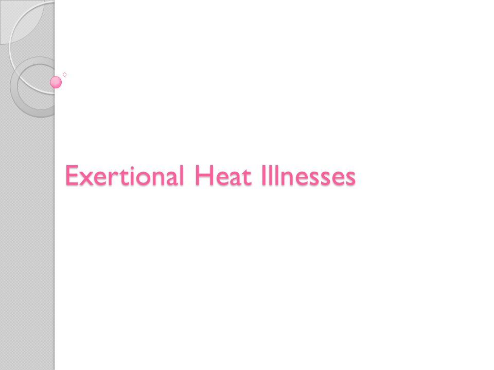 Hot Weather Awareness MOST HEAT ILLNESSES ARE PREVENTABLE.