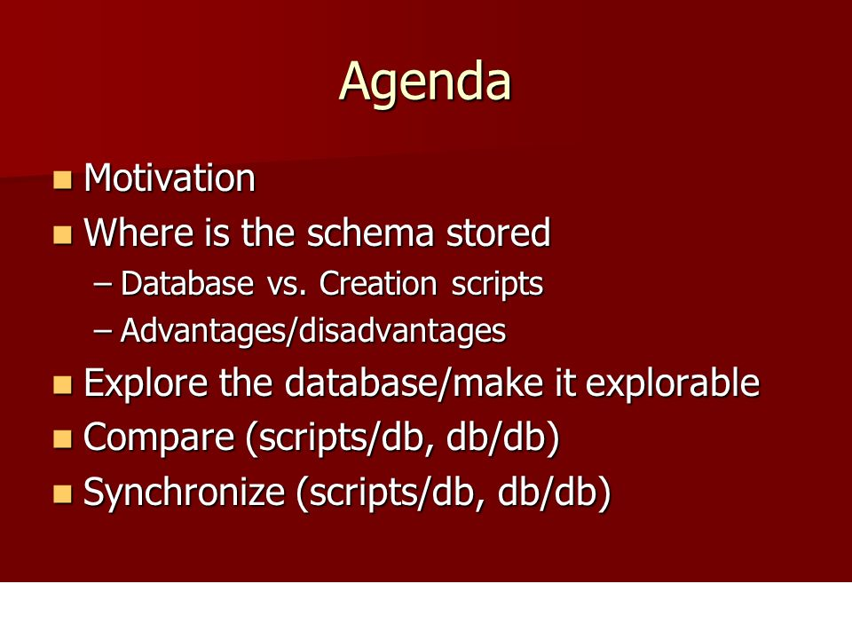Agenda Motivation Motivation Where is the schema stored Where is the schema stored –Database vs.