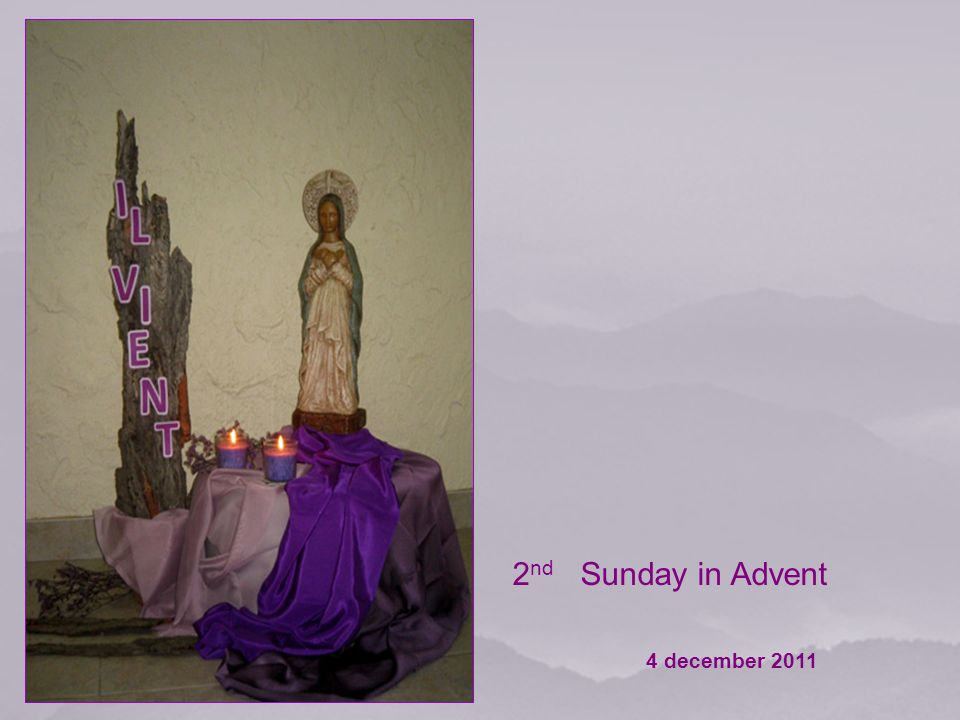 2 nd Sunday in Advent 4 december 2011