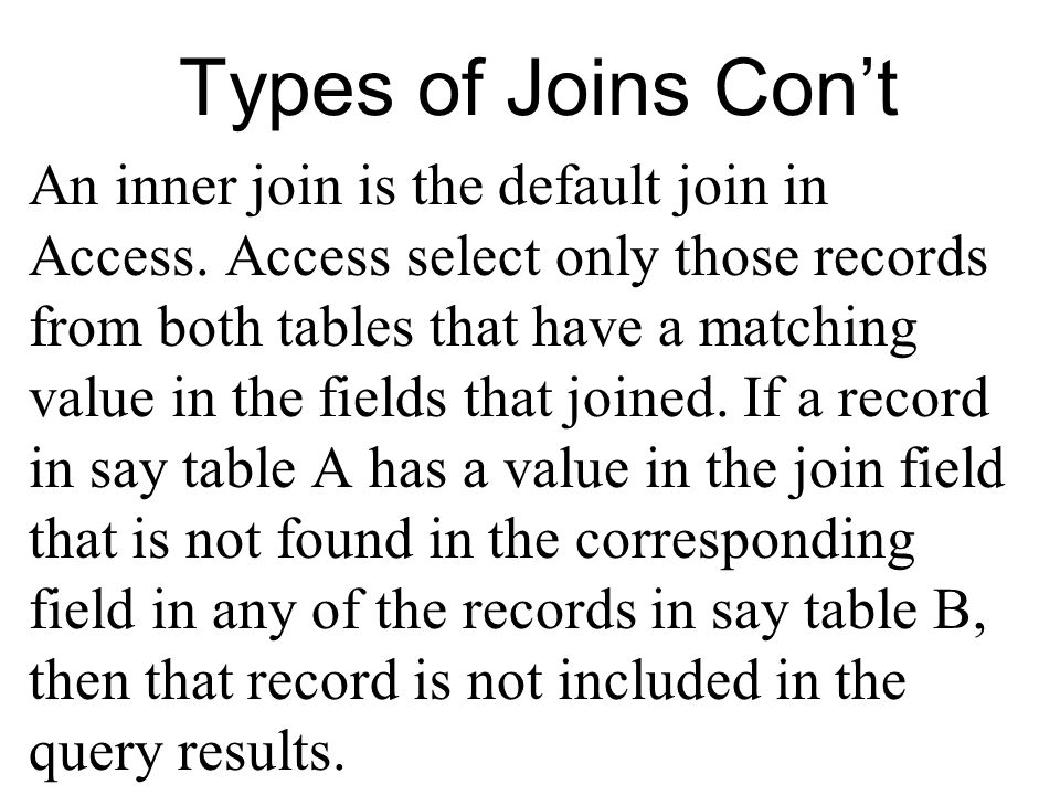 Types of Joins Cont An inner join is the default join in Access.