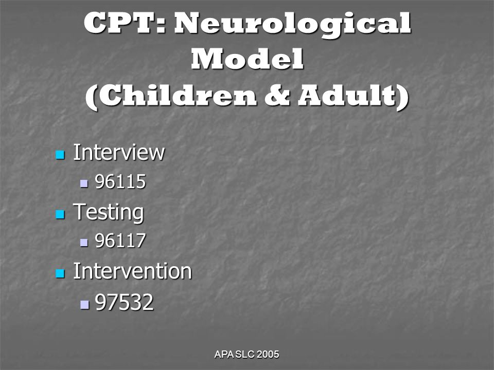 APA SLC 2005 CPT: Neurological Model (Children & Adult) Interview Interview Testing Testing Intervention Intervention