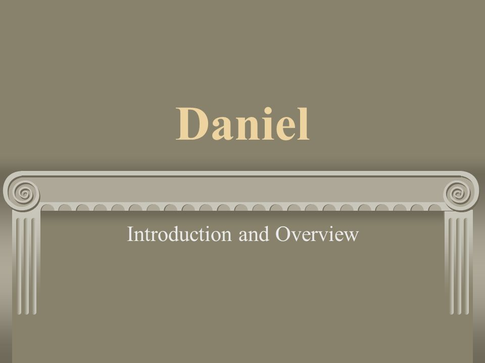 Daniel Introduction and Overview