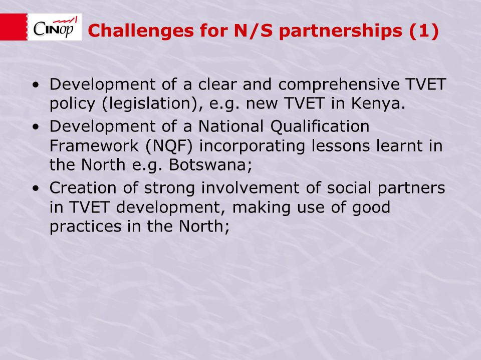 Challenges for N/S partnerships (1) Development of a clear and comprehensive TVET policy (legislation), e.g.