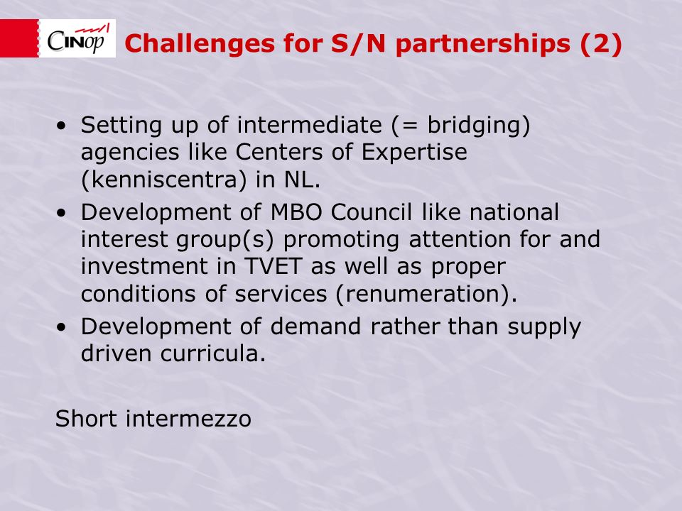 Challenges for S/N partnerships (2) Setting up of intermediate (= bridging) agencies like Centers of Expertise (kenniscentra) in NL.