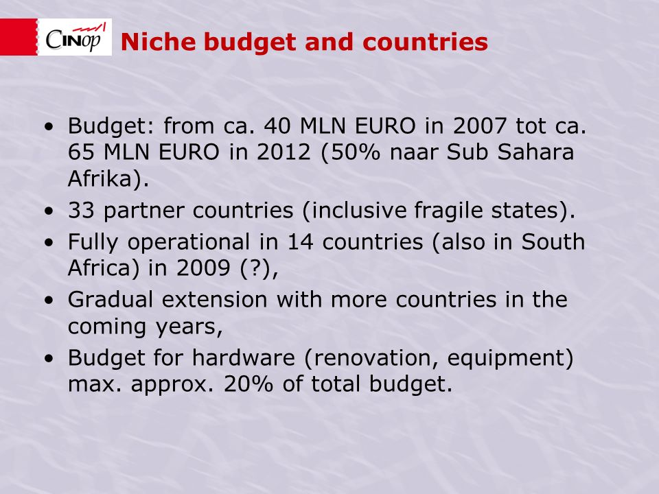 Niche budget and countries Budget: from ca. 40 MLN EURO in 2007 tot ca.