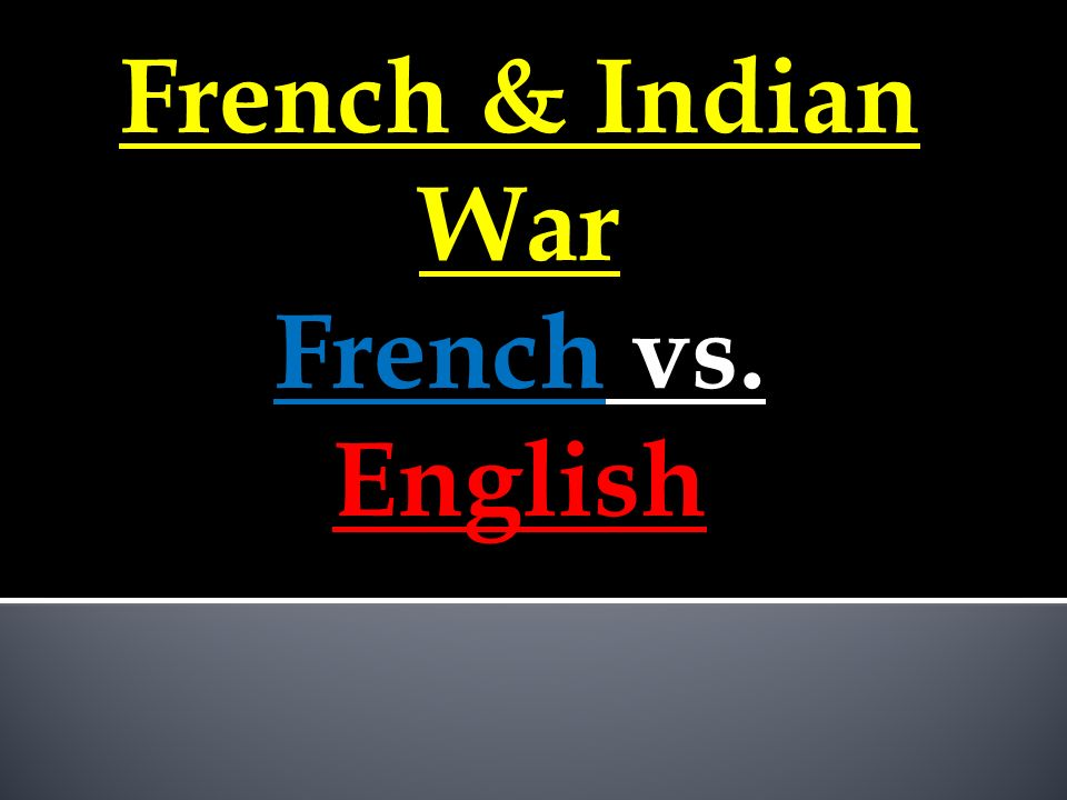 French and Indian War Disadvantages of Each Side 1.