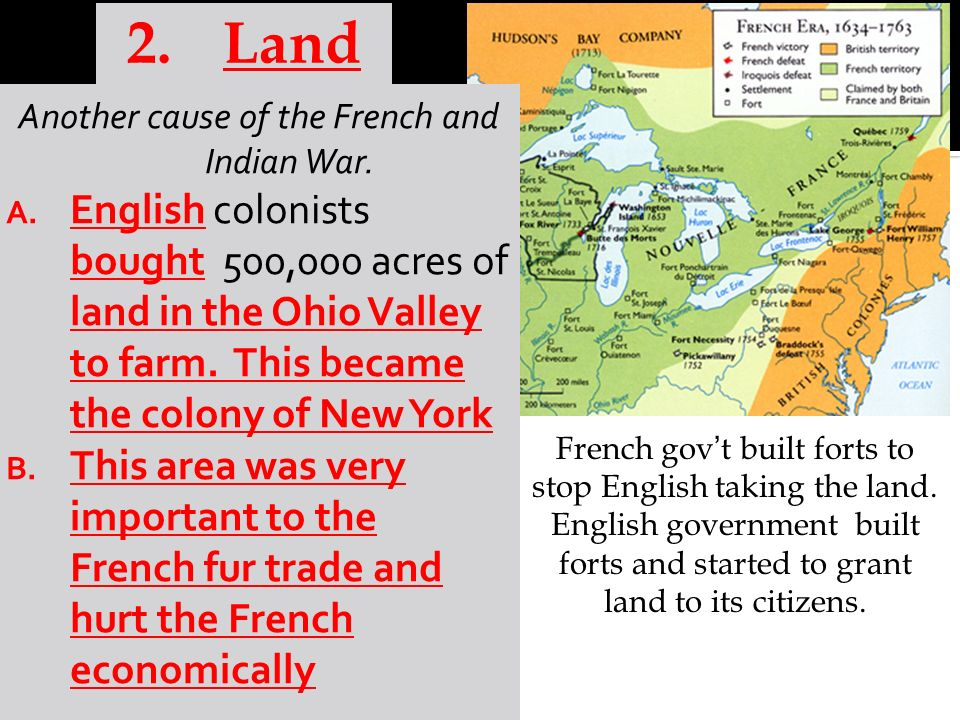 French and Indian War Causes: 1.Fur Trade 2. Land A.