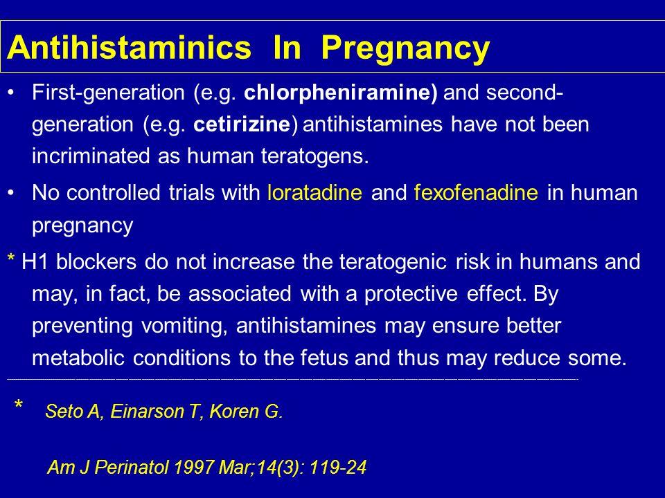 Antihistaminics In Pregnancy First-generation (e.g. chlorpheniramine) and second- generation (e.g. cetirizine) antihistamines have not been incriminat