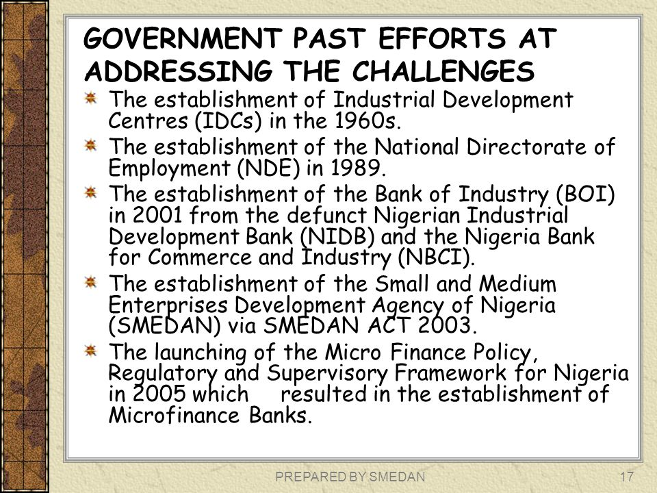GOVERNMENT PAST EFFORTS AT ADDRESSING THE CHALLENGES The establishment of Industrial Development Centres (IDCs) in the 1960s. The establishment of the