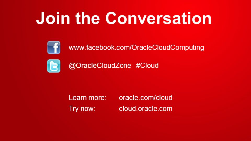 Copyright © 2012, Oracle and/or its affiliates. All rights reserved.Oracle Restricted 38 Join the Conversation @OracleCloudZone #Cloud www.facebook.co