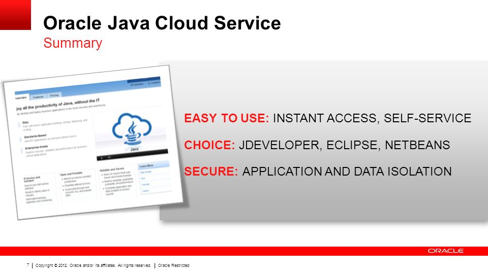 Copyright © 2012, Oracle and/or its affiliates. All rights reserved.Oracle Restricted 7 EASY TO USE: INSTANT ACCESS, SELF-SERVICE CHOICE: JDEVELOPER,
