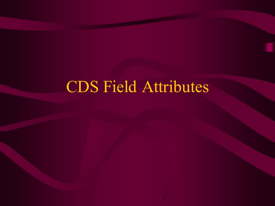 CDS Field Attributes