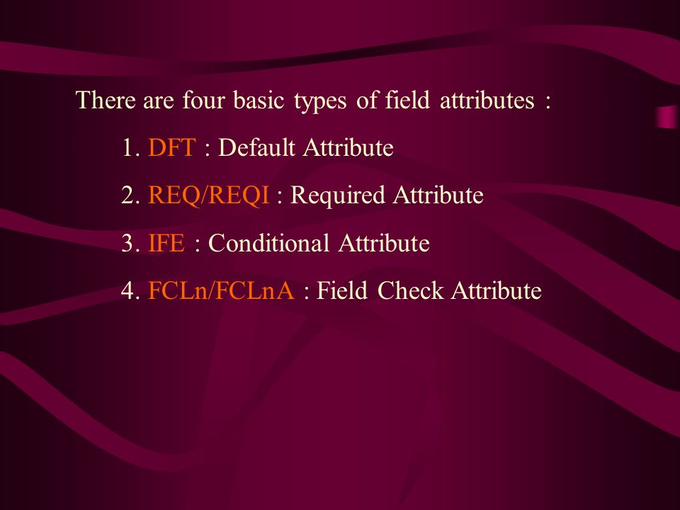 There are four basic types of field attributes : 1.