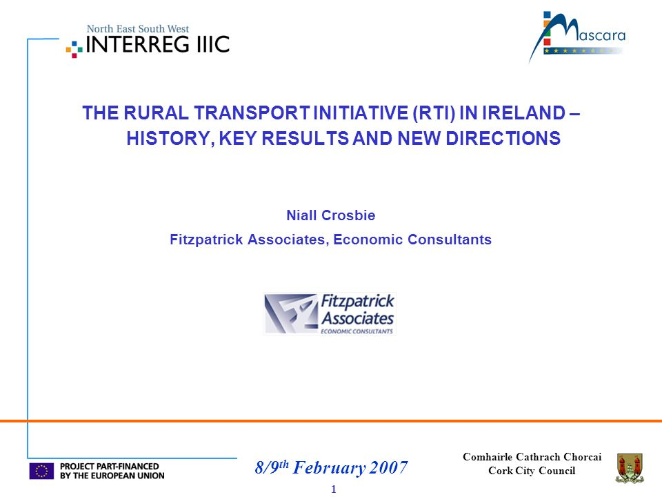 Comhairle Cathrach Chorcai Cork City Council 8/9 th February 2007 TOWARDS OPTION 3 – NECESSARY PRE-CONDITIONS … clearer national policy objectives/service standards … clearer framework of conventional/non-conventional services … policy on public transport service subvention … regulatory environment clearer … integrate transport and spatial planning 22