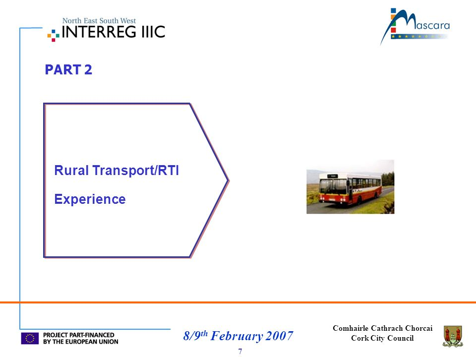 Comhairle Cathrach Chorcai Cork City Council 8/9 th February 2007 COMPONENTS OF THE RURAL TRANSPORT SYSTEM 8 High Pop Density Low Pop Density