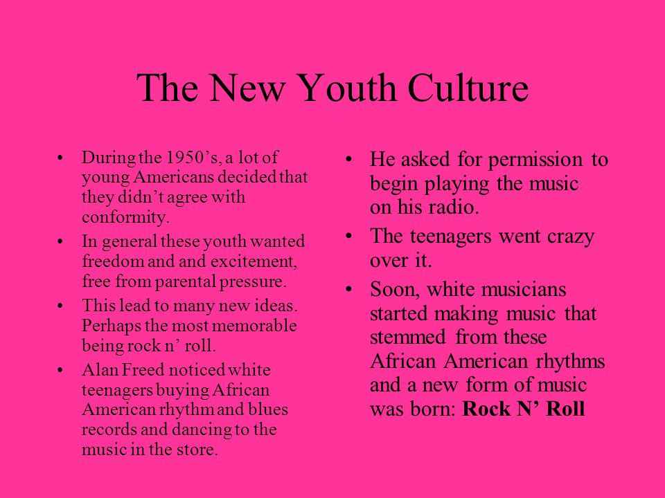 The New Youth Culture During the 1950s, a lot of young Americans decided that they didnt agree with conformity. In general these youth wanted freedom