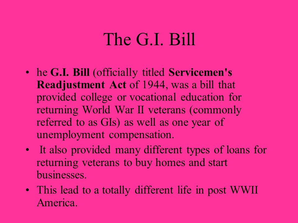 The G.I. Bill he G.I. Bill (officially titled Servicemen's Readjustment Act of 1944, was a bill that provided college or vocational education for retu