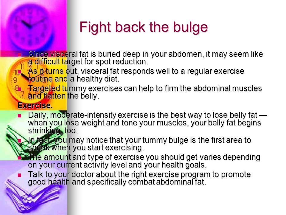 Fight back the bulge Since visceral fat is buried deep in your abdomen, it may seem like a difficult target for spot reduction. Since visceral fat is