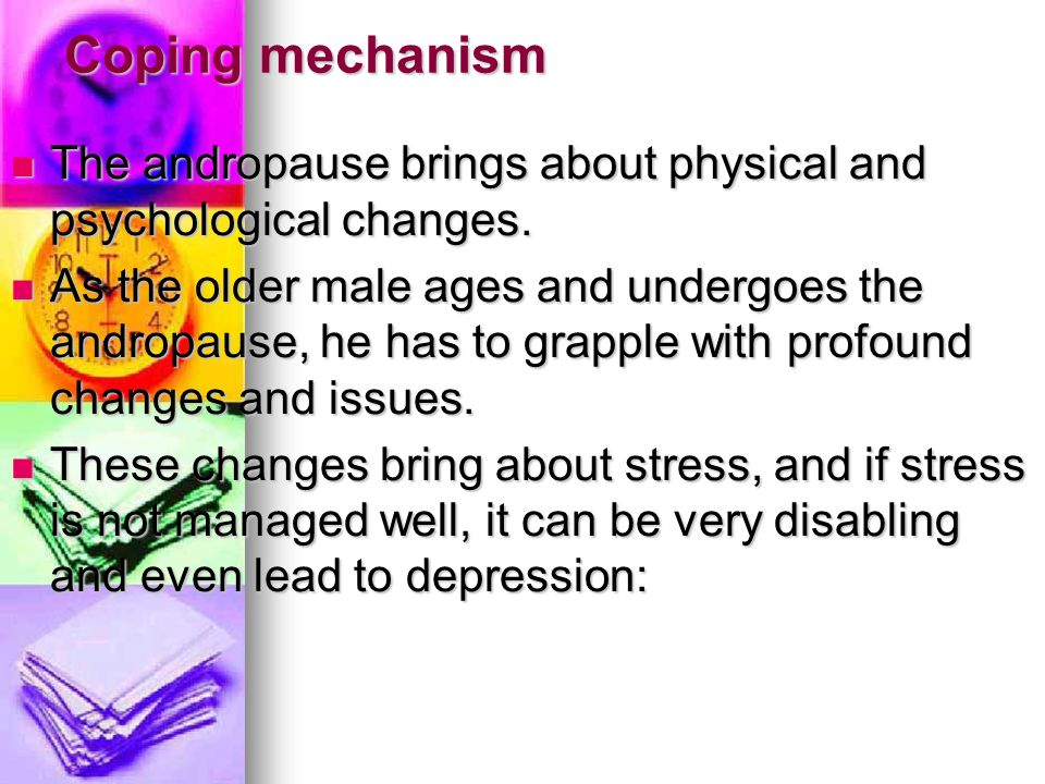 Coping mechanism The andropause brings about physical and psychological changes. The andropause brings about physical and psychological changes. As th
