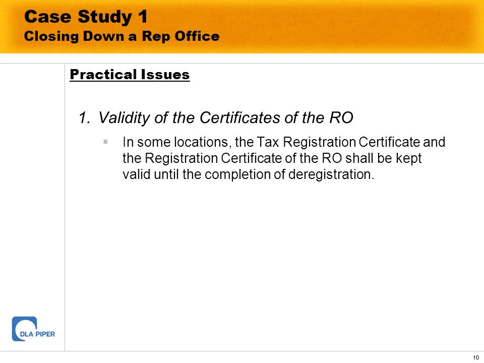 10 Case Study 1 Closing Down a Rep Office 1.Validity of the Certificates of the RO In some locations, the Tax Registration Certificate and the Registr
