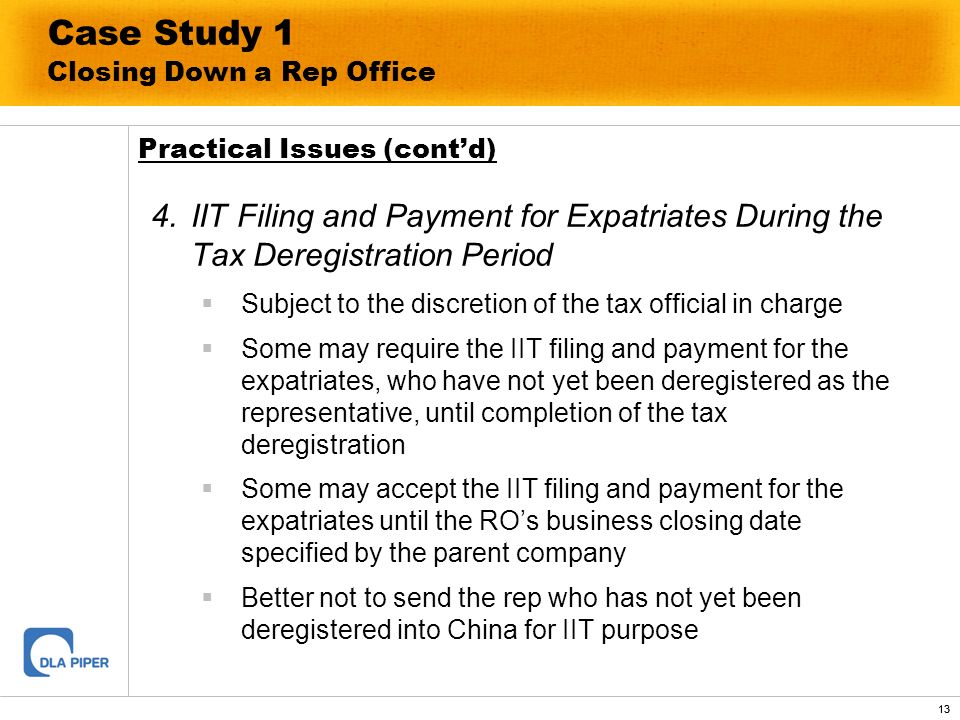 13 Case Study 1 Closing Down a Rep Office 4.IIT Filing and Payment for Expatriates During the Tax Deregistration Period Subject to the discretion of t