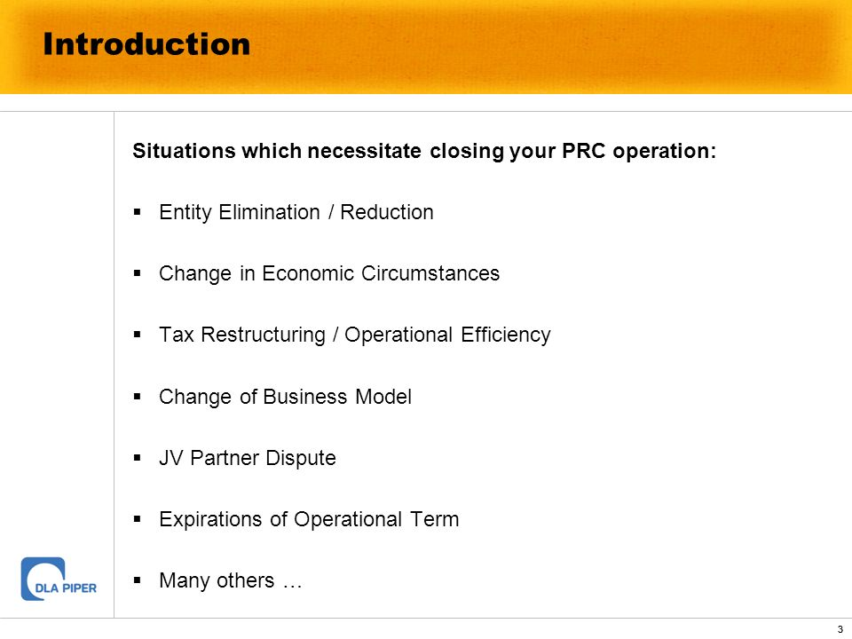 3 3 Introduction Situations which necessitate closing your PRC operation: Entity Elimination / Reduction Change in Economic Circumstances Tax Restruct