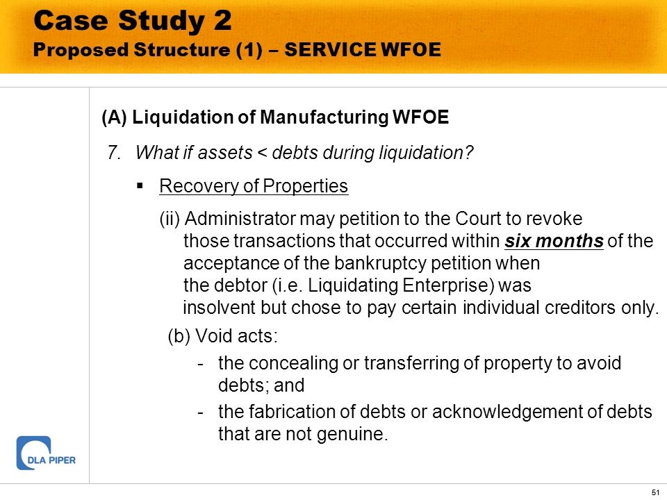 51 Case Study 2 Proposed Structure (1) – SERVICE WFOE (A) Liquidation of Manufacturing WFOE 7.What if assets < debts during liquidation? Recovery of P