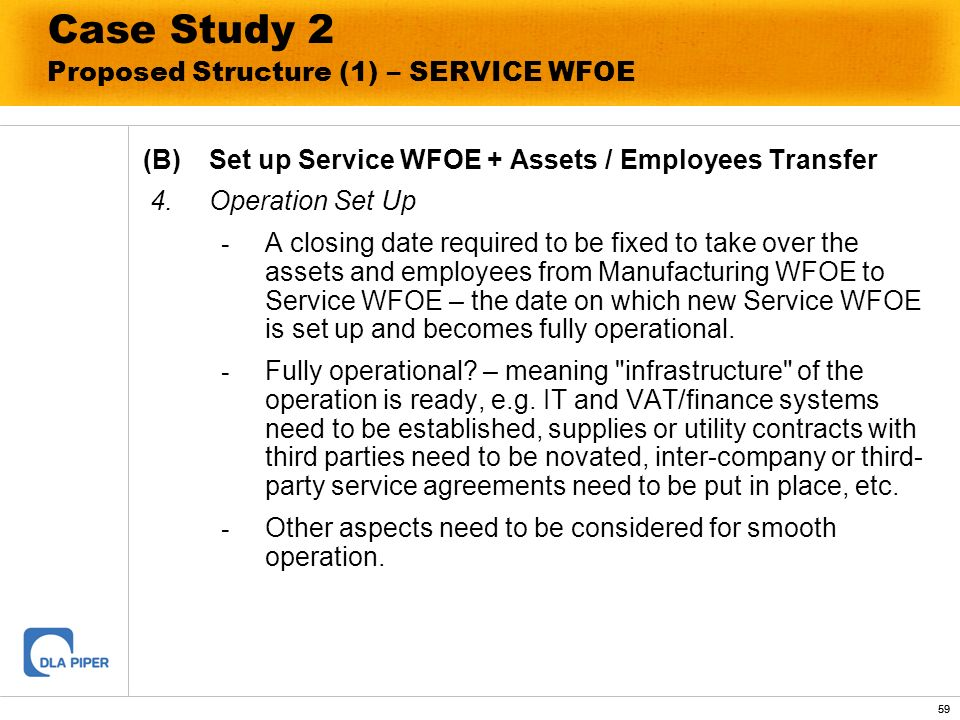 59 Case Study 2 Proposed Structure (1) – SERVICE WFOE (B)Set up Service WFOE + Assets / Employees Transfer 4.Operation Set Up - A closing date require