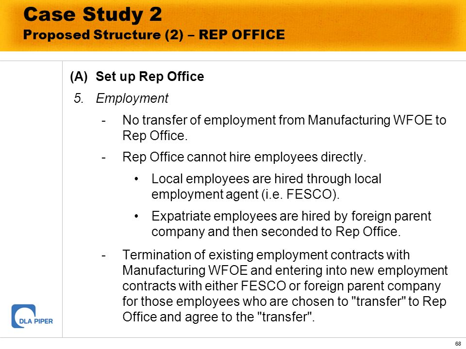 68 Case Study 2 Proposed Structure (2) – REP OFFICE (A)Set up Rep Office 5.Employment - No transfer of employment from Manufacturing WFOE to Rep Offic