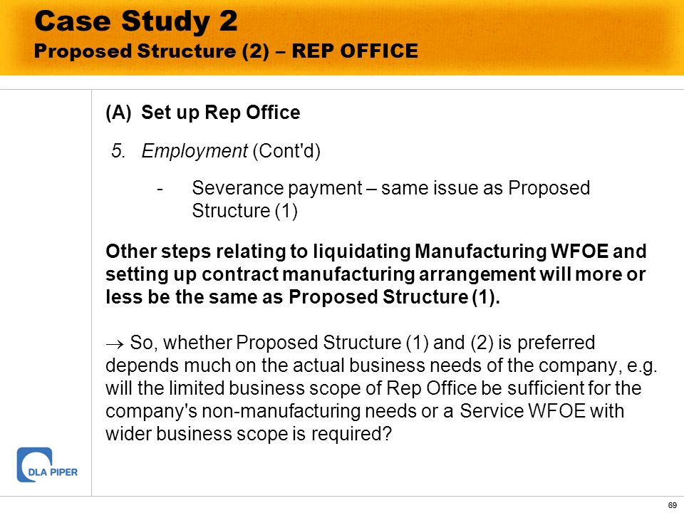 69 Case Study 2 Proposed Structure (2) – REP OFFICE (A) Set up Rep Office 5. Employment (Cont'd) - Severance payment – same issue as Proposed Structur