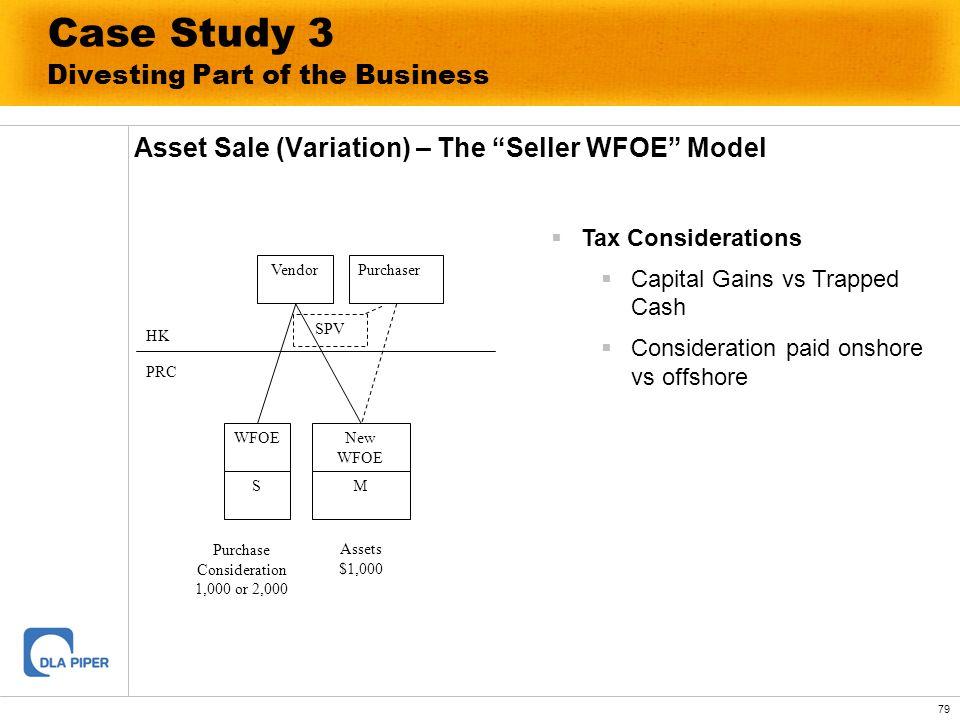 79 Case Study 3 Divesting Part of the Business Asset Sale (Variation) – The Seller WFOE Model Vendor WFOE S New WFOE M HK PRC Purchaser SPV Tax Consid
