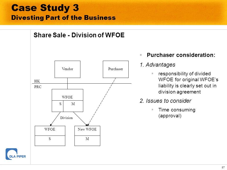 87 Case Study 3 Divesting Part of the Business Share Sale - Division of WFOE Vendor WFOE SM HK PRC Purchaser WFOE S New WFOE M Division Purchaser cons