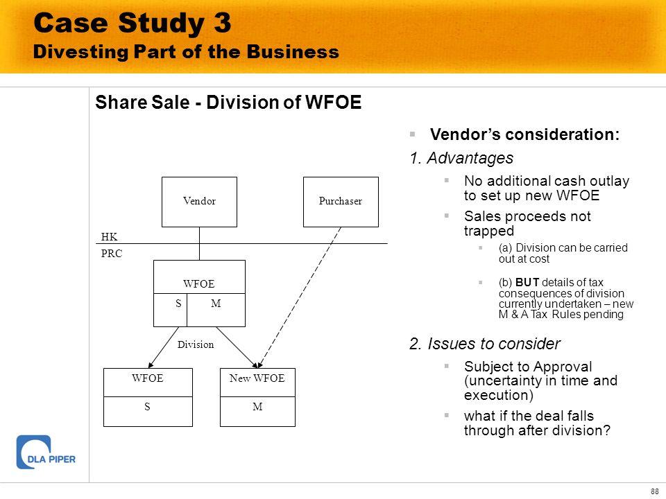 88 Case Study 3 Divesting Part of the Business Share Sale - Division of WFOE Vendor WFOE SM HK PRC Purchaser WFOE S New WFOE M Division Vendors consid