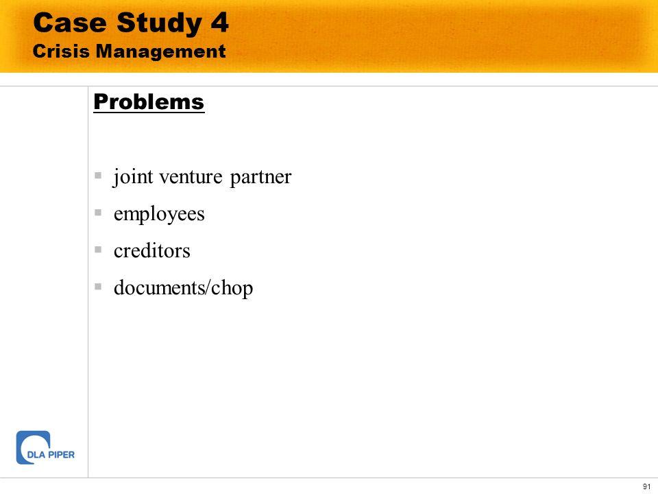 91 Case Study 4 Crisis Management Problems joint venture partner employees creditors documents/chop