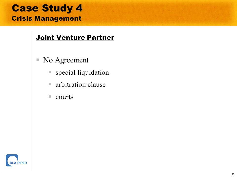 92 Case Study 4 Crisis Management Joint Venture Partner No Agreement special liquidation arbitration clause courts