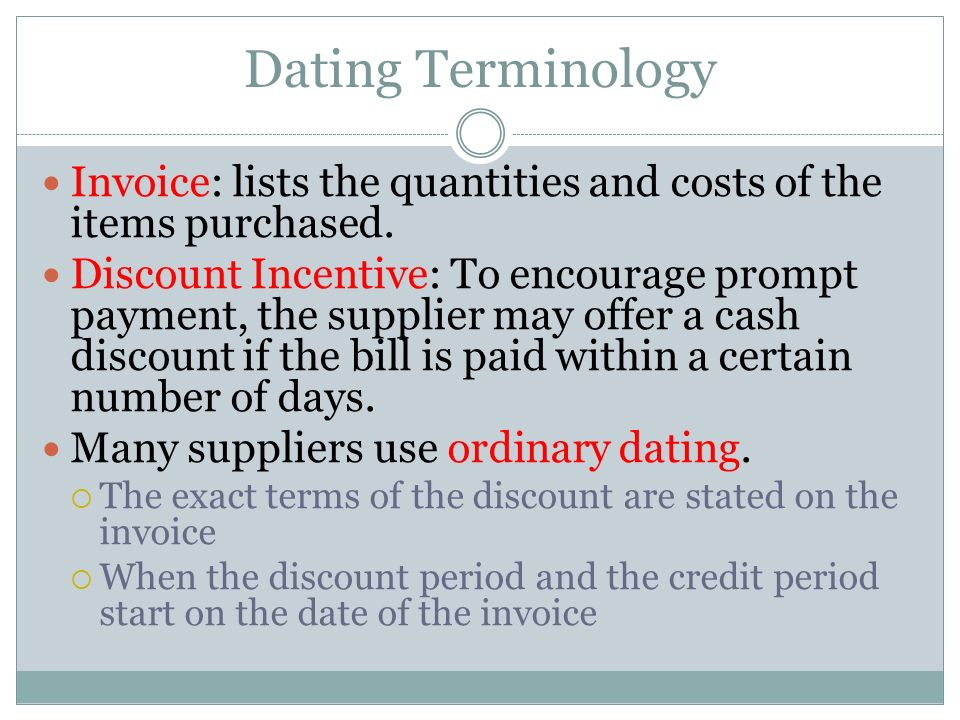 Dating Terminology Invoice: lists the quantities and costs of the items purchased. Discount Incentive: To encourage prompt payment, the supplier may o