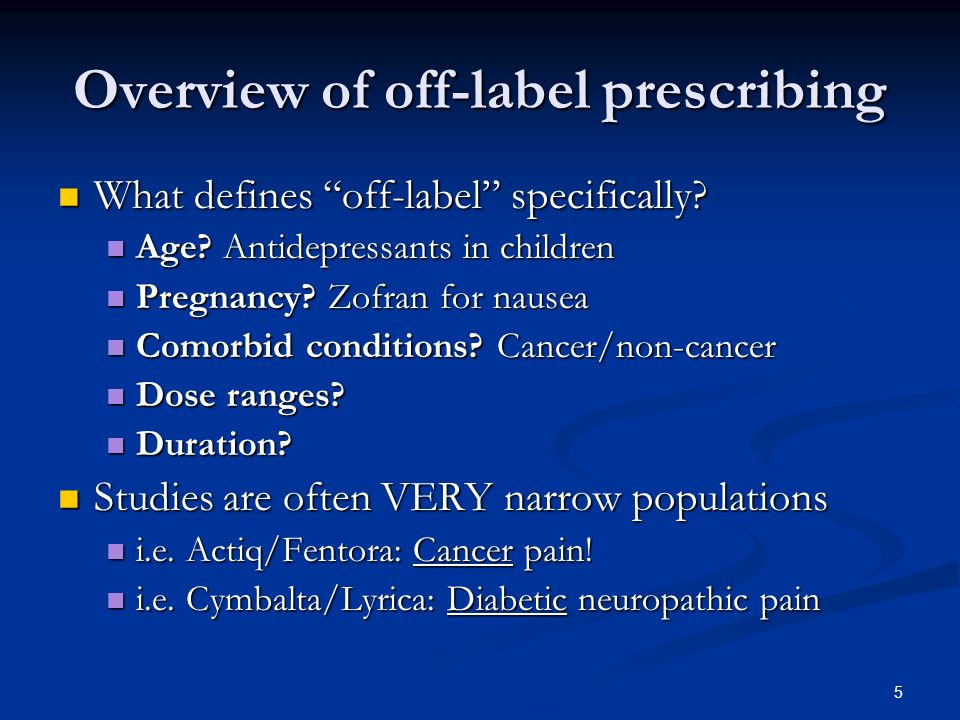5 Overview of off-label prescribing What defines off-label specifically.